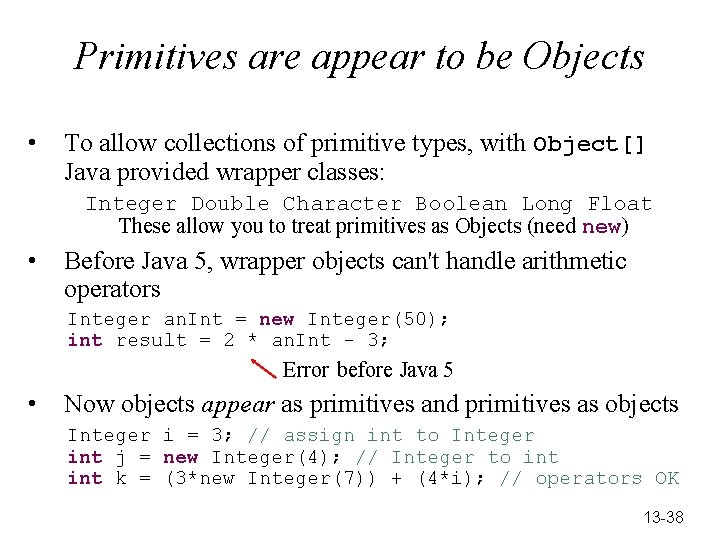 Primitives are appear to be Objects • To allow collections of primitive types, with