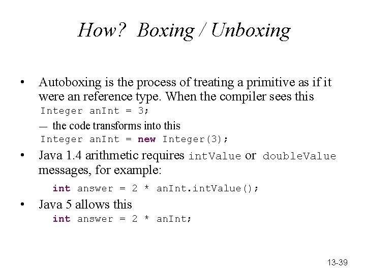 How? Boxing / Unboxing • Autoboxing is the process of treating a primitive as