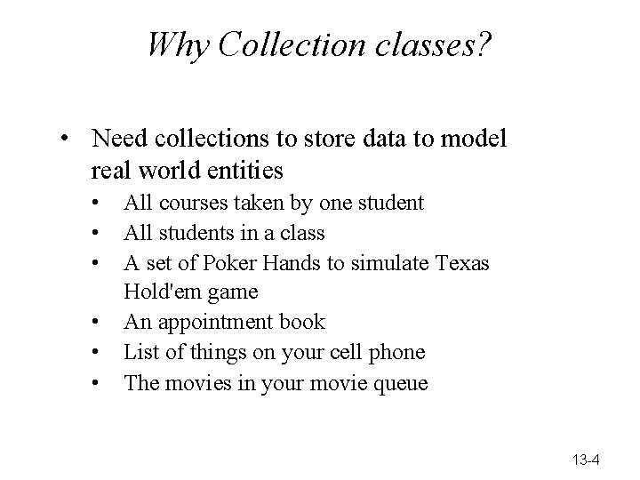 Why Collection classes? • Need collections to store data to model real world entities