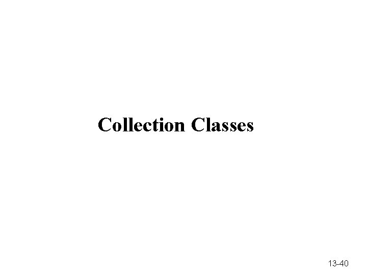 Collection Classes 13 -40