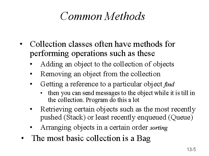 Common Methods • Collection classes often have methods for performing operations such as these