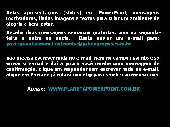 Belas apresentações (slides) em Power. Point, mensagens motivadoras, lindas imagens e textos para criar