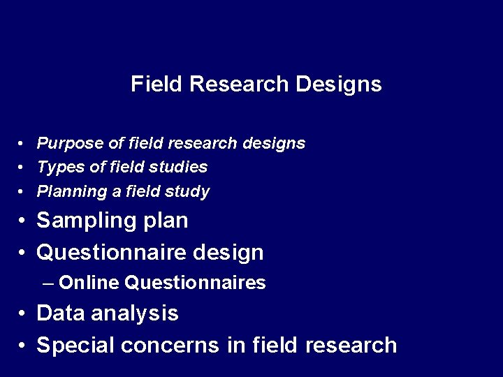 Field Research Designs • Purpose of field research designs • Types of field studies