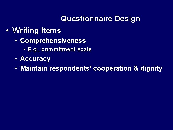 Questionnaire Design • Writing Items • Comprehensiveness • E. g. , commitment scale •