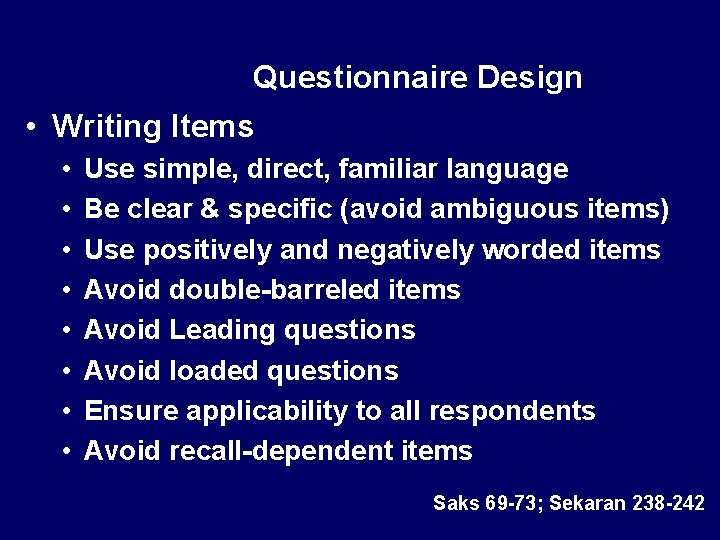 Questionnaire Design • Writing Items • • Use simple, direct, familiar language Be clear