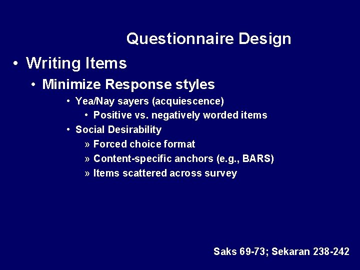 Questionnaire Design • Writing Items • Minimize Response styles • Yea/Nay sayers (acquiescence) •