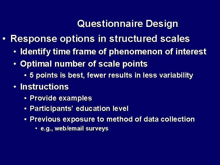 Questionnaire Design • Response options in structured scales • Identify time frame of phenomenon