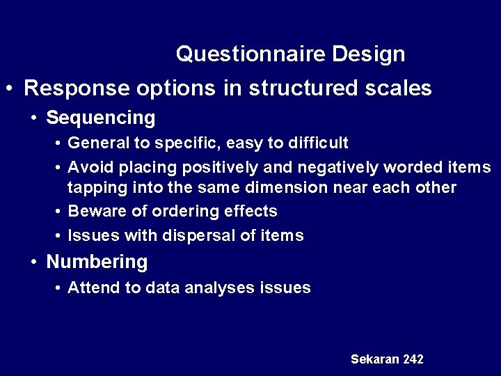 Questionnaire Design • Response options in structured scales • Sequencing • General to specific,