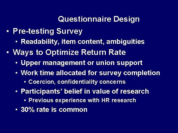 Questionnaire Design • Pre-testing Survey • Readability, item content, ambiguities • Ways to Optimize
