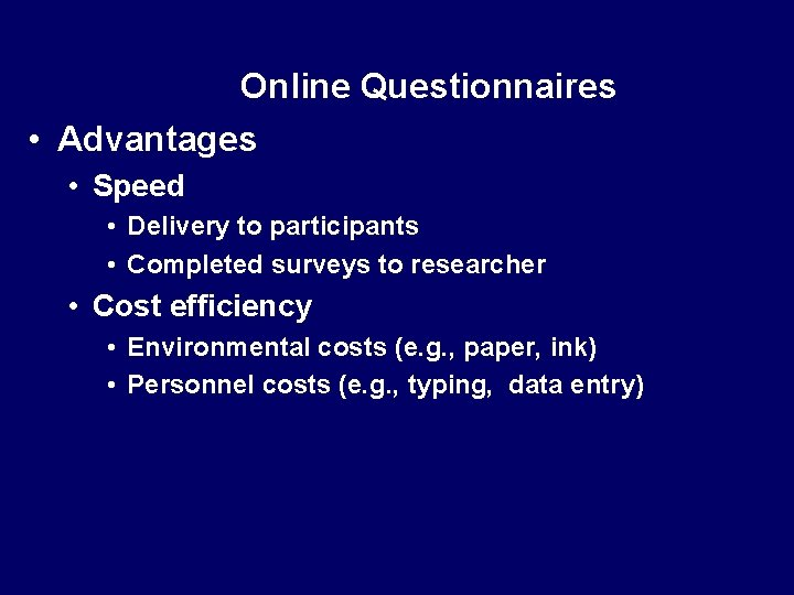 Online Questionnaires • Advantages • Speed • Delivery to participants • Completed surveys to