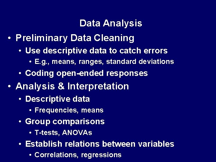 Data Analysis • Preliminary Data Cleaning • Use descriptive data to catch errors •