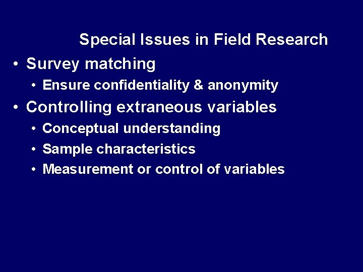 Special Issues in Field Research • Survey matching • Ensure confidentiality & anonymity •