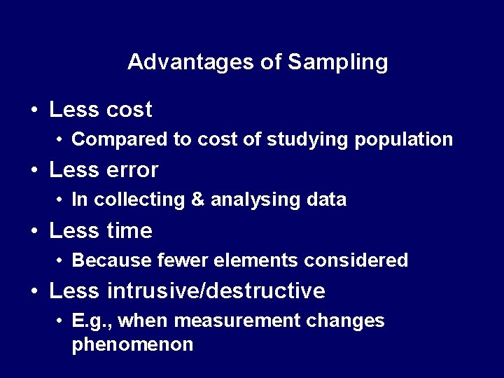 Advantages of Sampling • Less cost • Compared to cost of studying population •