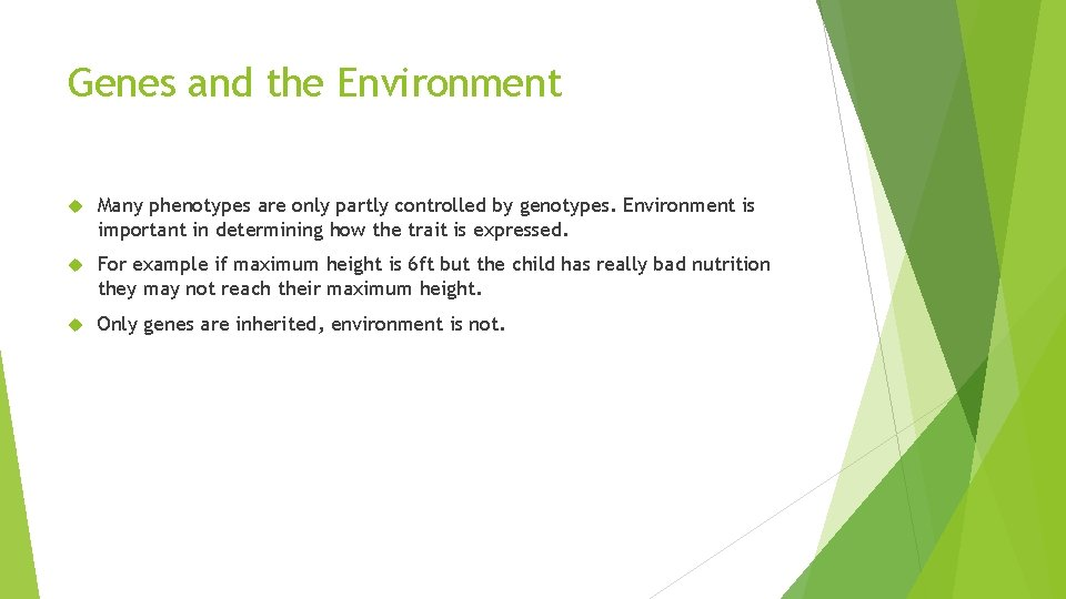 Genes and the Environment Many phenotypes are only partly controlled by genotypes. Environment is