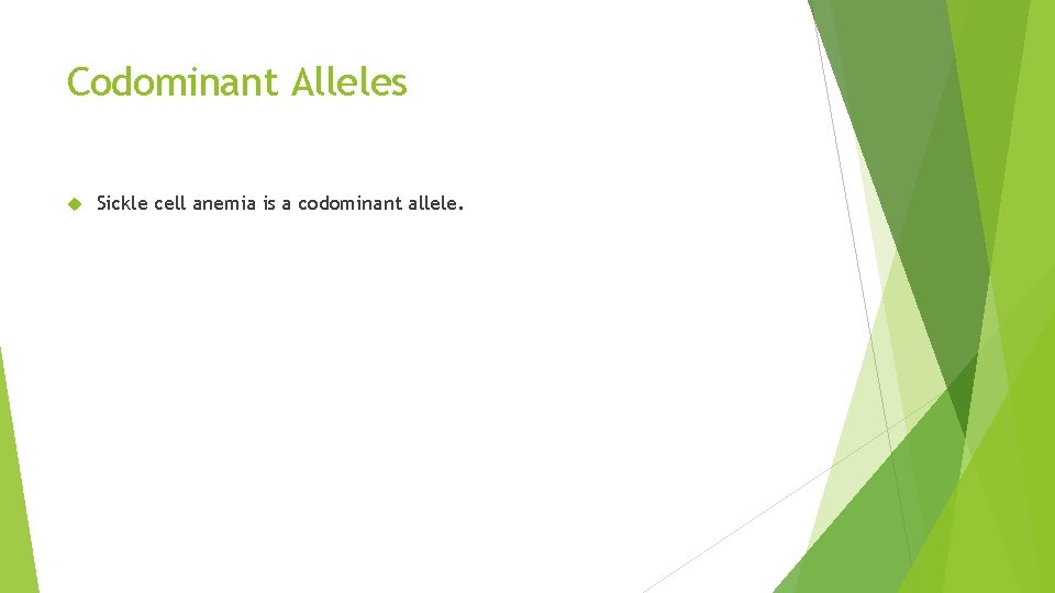 Codominant Alleles Sickle cell anemia is a codominant allele.
