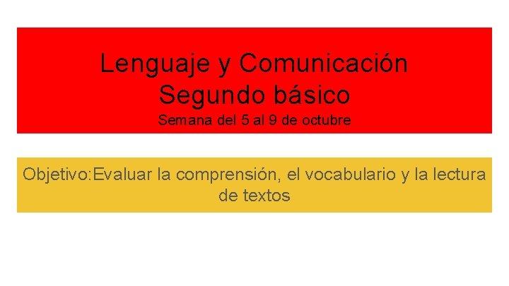 Lenguaje y Comunicación Segundo básico Semana del 5 al 9 de octubre Objetivo: Evaluar