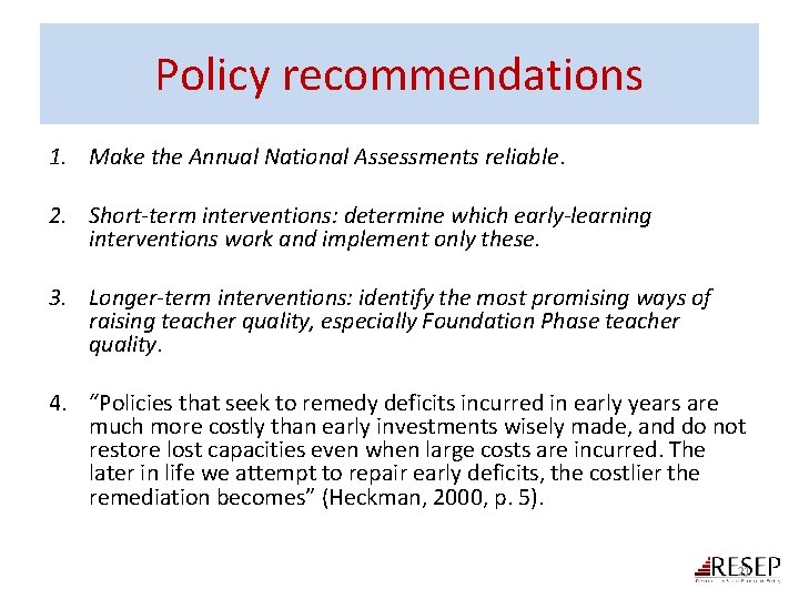 Policy recommendations 1. Make the Annual National Assessments reliable. 2. Short-term interventions: determine which
