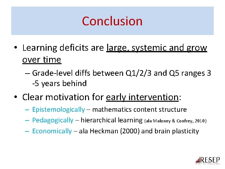 Conclusion • Learning deficits are large, systemic and grow over time – Grade-level diffs