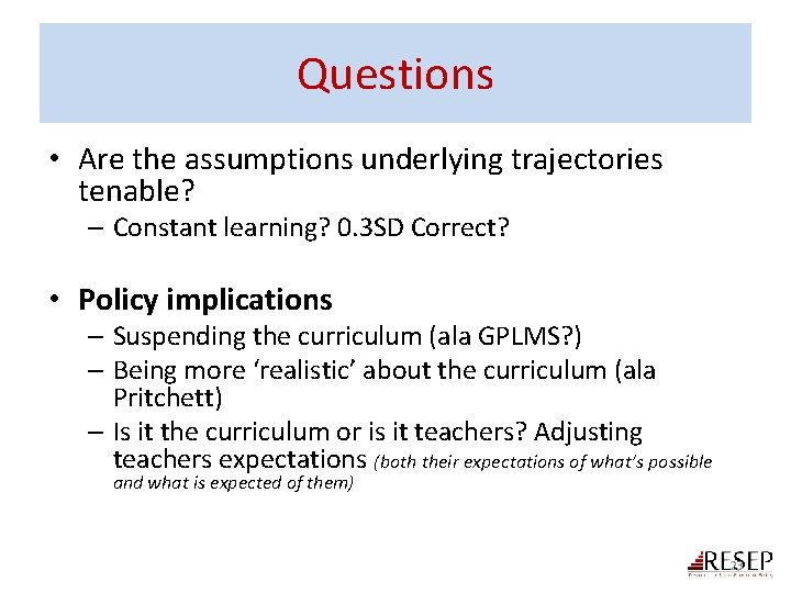 Questions • Are the assumptions underlying trajectories tenable? – Constant learning? 0. 3 SD