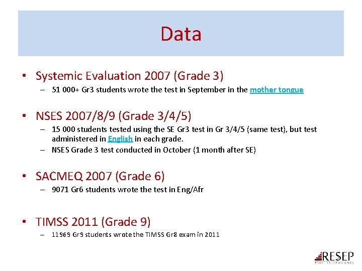 Data • Systemic Evaluation 2007 (Grade 3) – 51 000+ Gr 3 students wrote