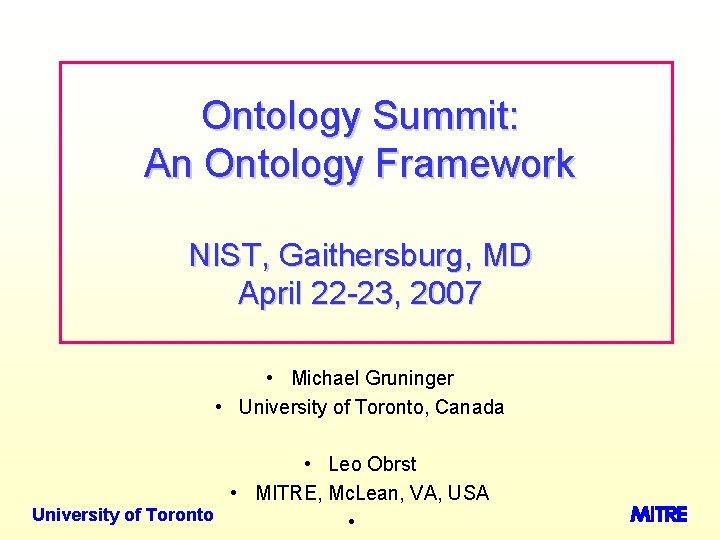 Ontology Summit: An Ontology Framework NIST, Gaithersburg, MD April 22 -23, 2007 • Michael