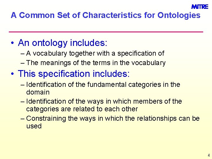 A Common Set of Characteristics for Ontologies • An ontology includes: – A vocabulary