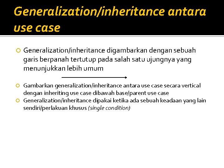 Generalization/inheritance antara use case Generalization/inheritance digambarkan dengan sebuah garis berpanah tertutup pada salah satu