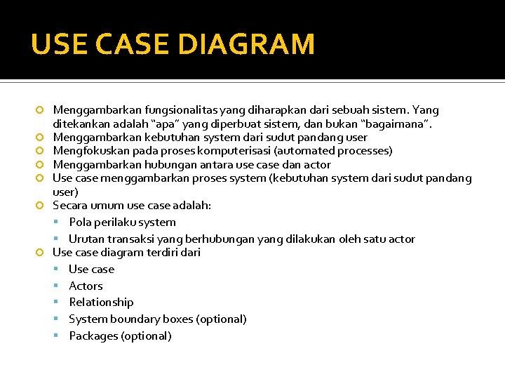 """USE CASE DIAGRAM Menggambarkan fungsionalitas yang diharapkan dari sebuah sistem. Yang ditekankan adalah """"apa"""""""