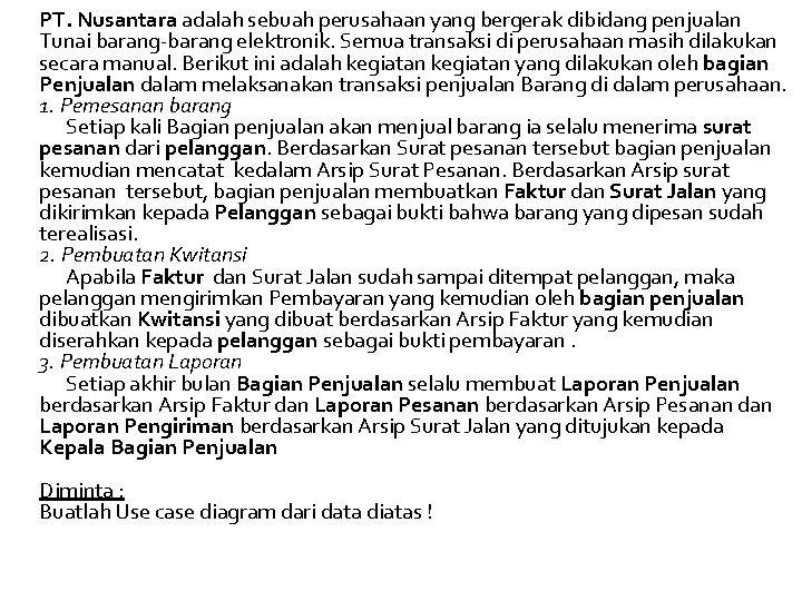 PT. Nusantara adalah sebuah perusahaan yang bergerak dibidang penjualan Tunai barang-barang elektronik. Semua transaksi