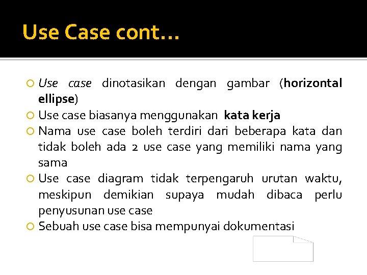 Use Case cont. . . Use case dinotasikan dengan gambar (horizontal ellipse) Use case
