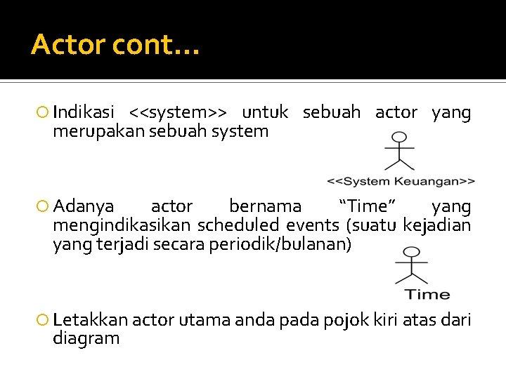 Actor cont. . . Indikasi <<system>> untuk sebuah actor yang merupakan sebuah system Adanya