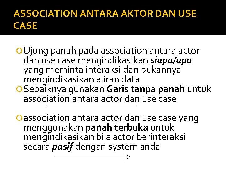 ASSOCIATION ANTARA AKTOR DAN USE CASE Ujung panah pada association antara actor dan use