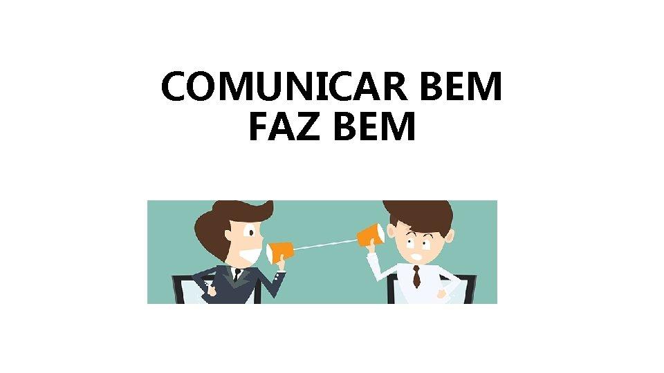 COMUNICAR BEM FAZ BEM