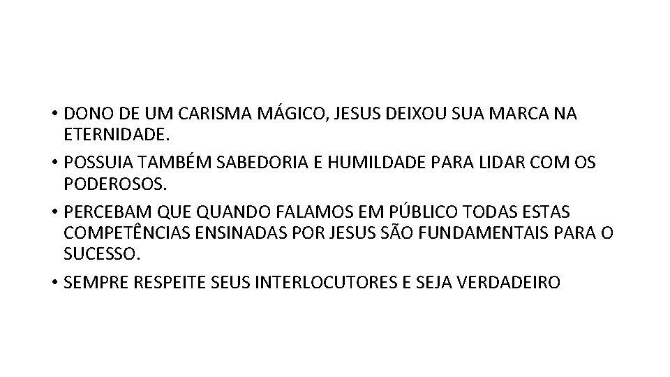 • DONO DE UM CARISMA MÁGICO, JESUS DEIXOU SUA MARCA NA ETERNIDADE. •