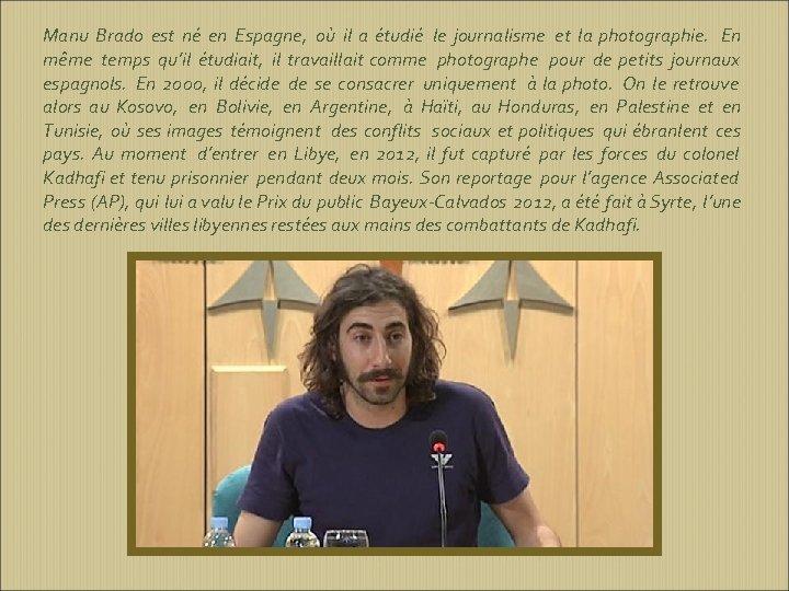 Manu Brado est né en Espagne, où il a étudié le journalisme et la