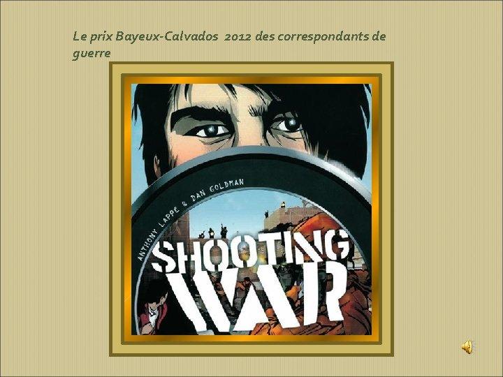 Le prix Bayeux-Calvados 2012 des correspondants de guerre