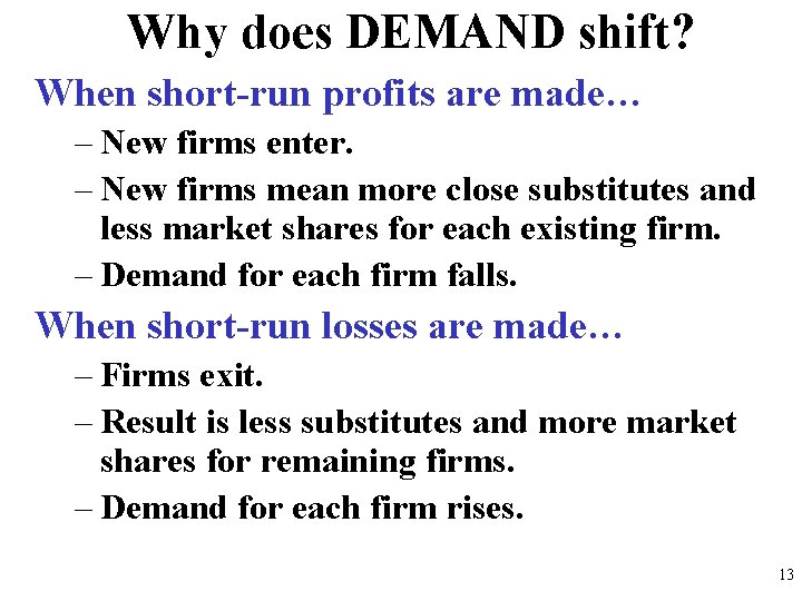 Why does DEMAND shift? When short-run profits are made… – New firms enter. –