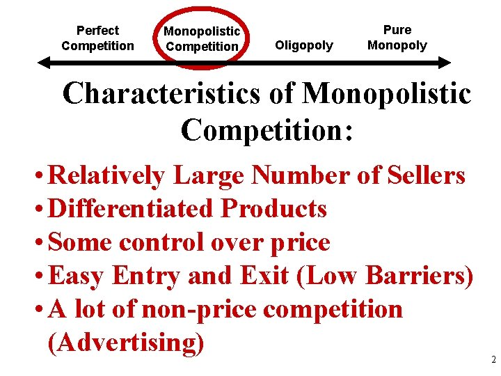 Perfect Competition Monopolistic Competition Oligopoly Pure Monopoly Characteristics of Monopolistic Competition: • Relatively Large