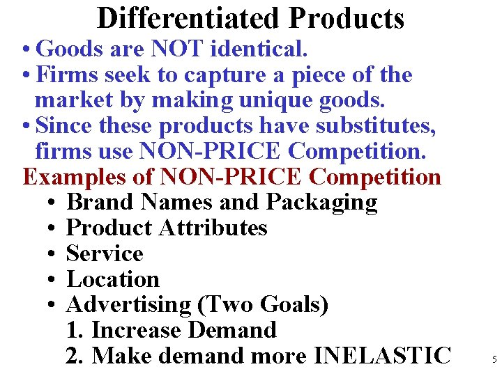Differentiated Products • Goods are NOT identical. • Firms seek to capture a piece