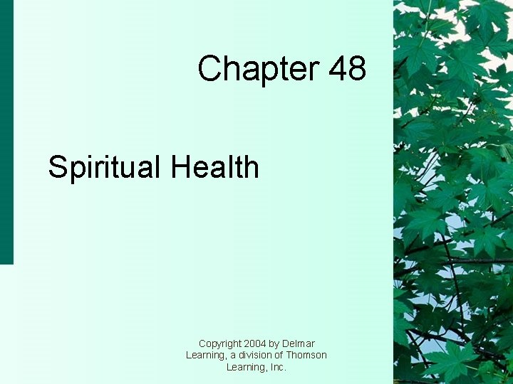 Chapter 48 Spiritual Health Copyright 2004 by Delmar Learning, a division of Thomson Learning,
