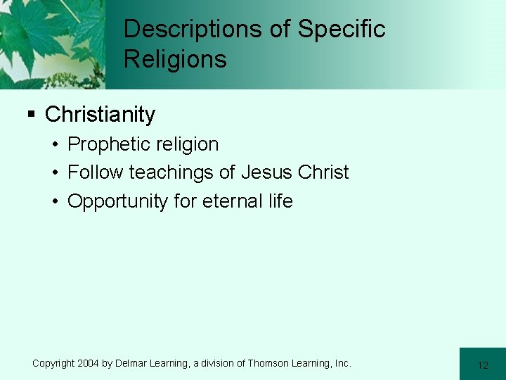 Descriptions of Specific Religions § Christianity • Prophetic religion • Follow teachings of Jesus