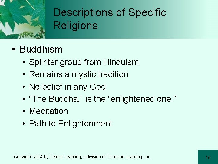 Descriptions of Specific Religions § Buddhism • • • Splinter group from Hinduism Remains