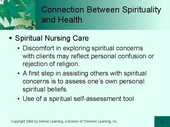 Connection Between Spirituality and Health § Spiritual Nursing Care • Discomfort in exploring spiritual