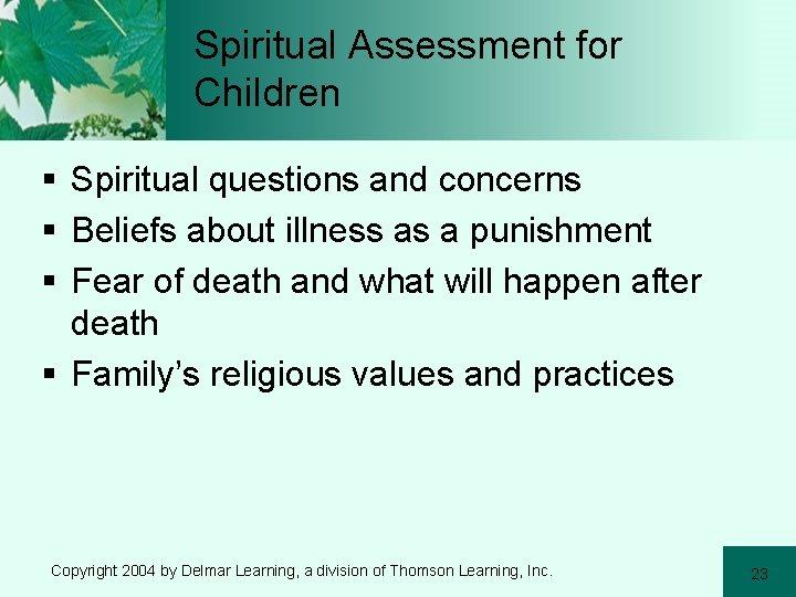 Spiritual Assessment for Children § Spiritual questions and concerns § Beliefs about illness as