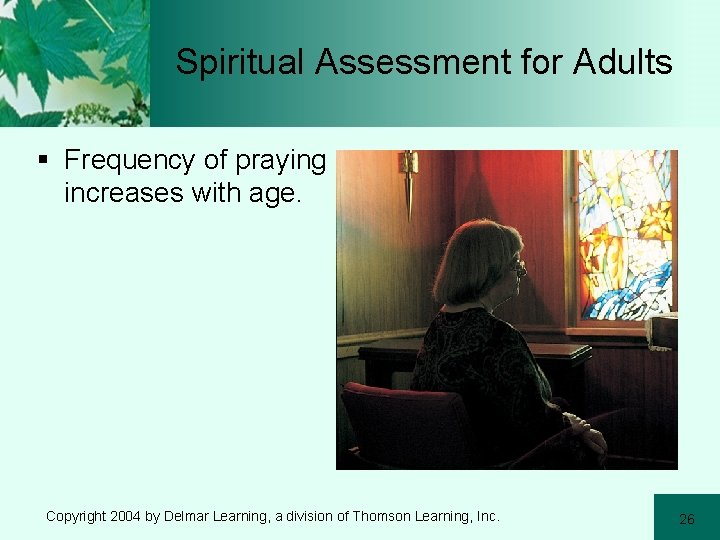 Spiritual Assessment for Adults § Frequency of praying increases with age. Copyright 2004 by