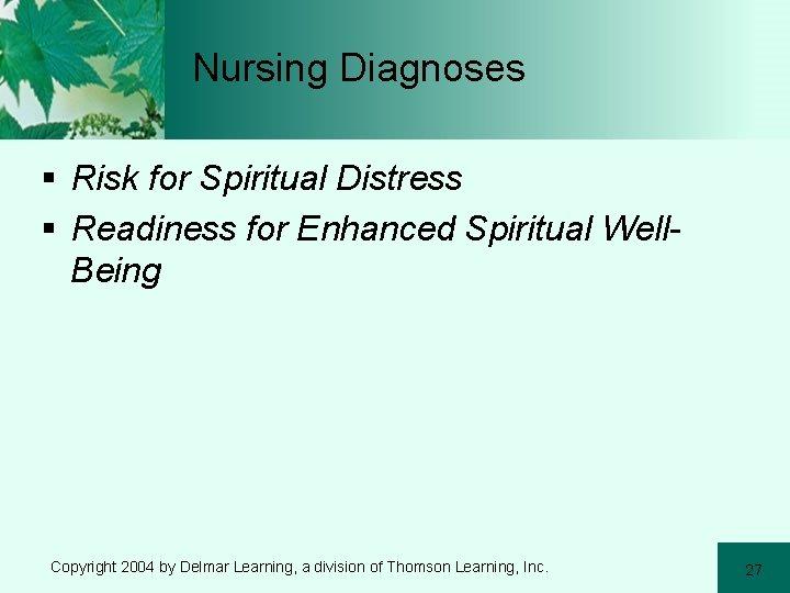 Nursing Diagnoses § Risk for Spiritual Distress § Readiness for Enhanced Spiritual Well. Being
