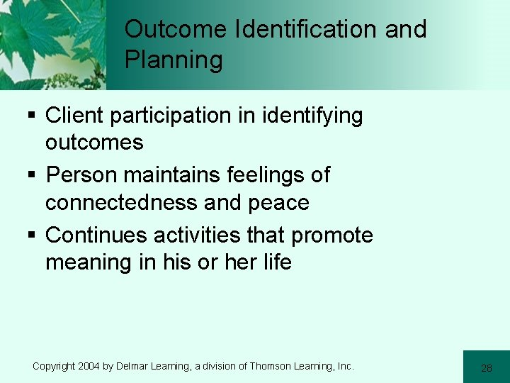Outcome Identification and Planning § Client participation in identifying outcomes § Person maintains feelings