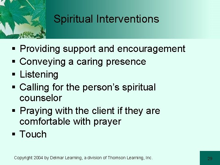 Spiritual Interventions § § Providing support and encouragement Conveying a caring presence Listening Calling