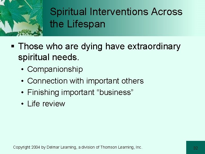 Spiritual Interventions Across the Lifespan § Those who are dying have extraordinary spiritual needs.