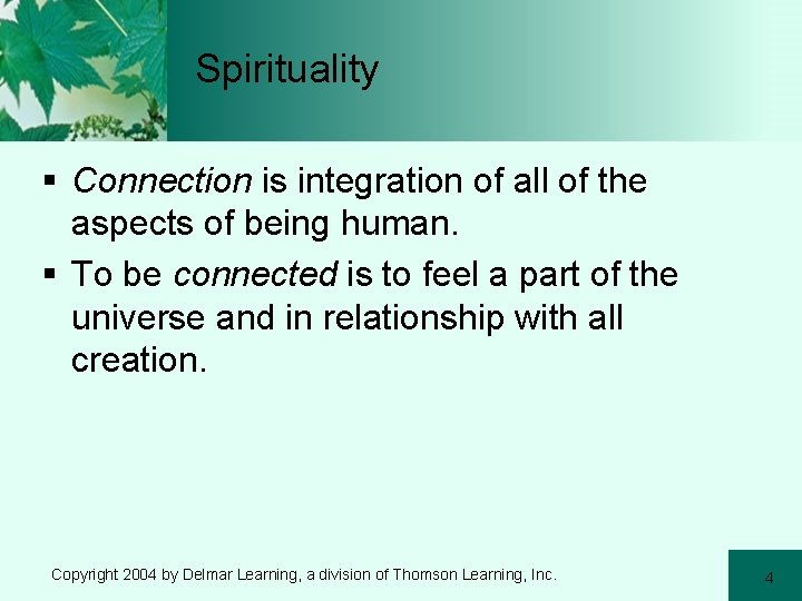 Spirituality § Connection is integration of all of the aspects of being human. §